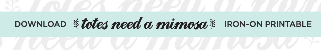 """Download """"Totes Need a Mimosa"""" Iron-On Printable"""